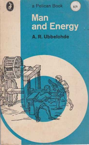 Man and Energy, A.R. Ubbelohde