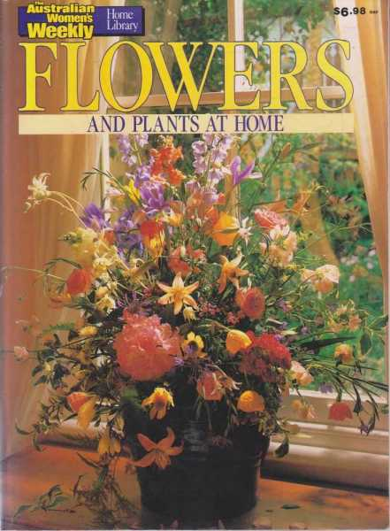 The Australian Women's Weekly - Flowers and Plants at Home, Sue Wendt - Editor