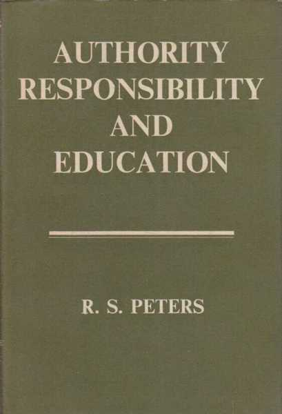 Authority Responsibility and Education, R.S. Peters