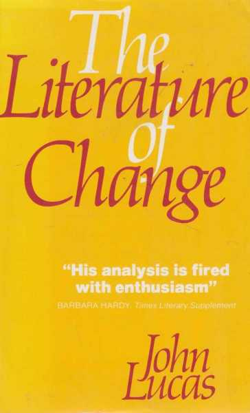 The Literature of Change - Studies in the Nineteenth Century Provincial Novel, John Lucas