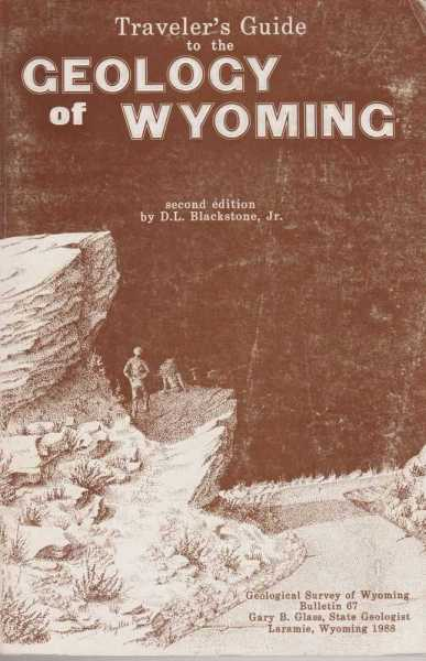 Traveler's Guide to the Geology of Wyoming [The Geological Survey of Wyoming Bulletin 67], D. L. Blackstone, Jr