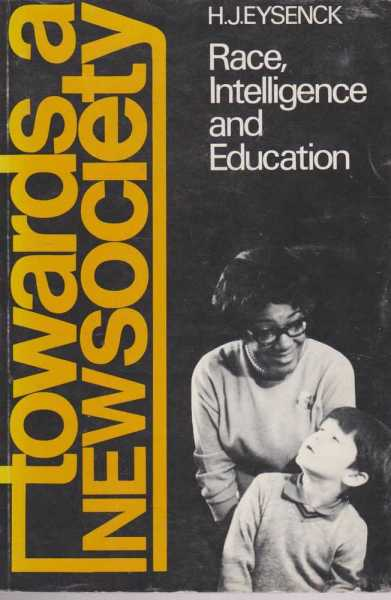 Towards A New Society: Race, Intelligence and Education, H. J. Eysenck