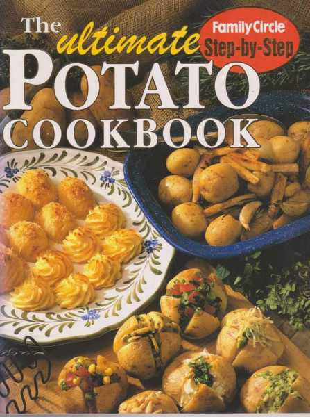 The Ultimate Potato Cookbook [Family Circle Step-By-Step], Family Circle