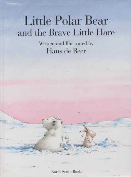 Little Polar Bear and the Brave Little Hare, Hans de Beer ( Translated by J. Alison James )