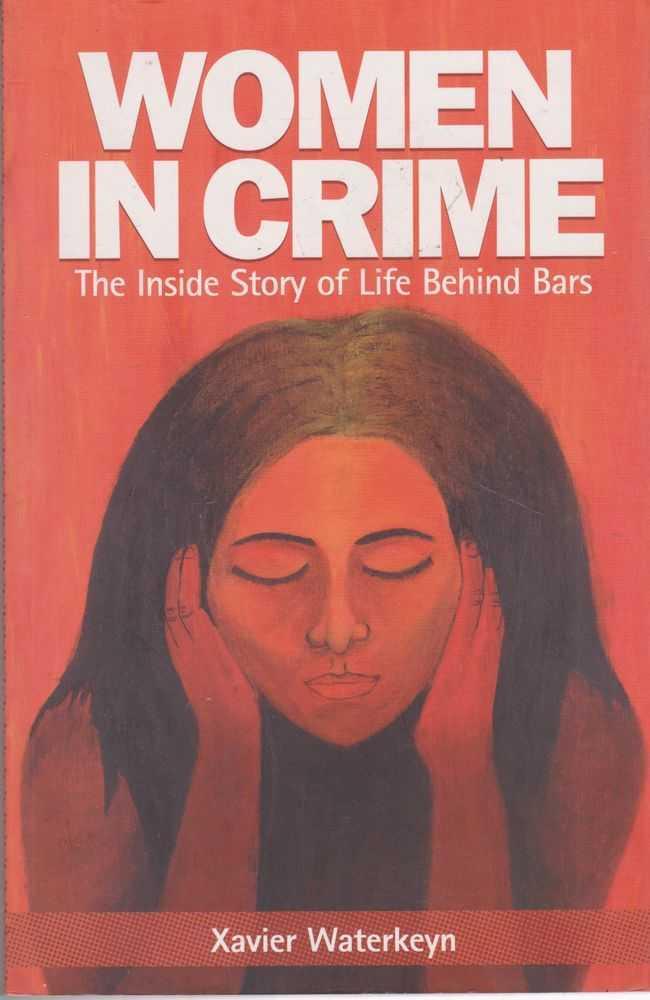 Women In Crime: The Inside Story of Life Behind Bars, Xavier Waterkeyn