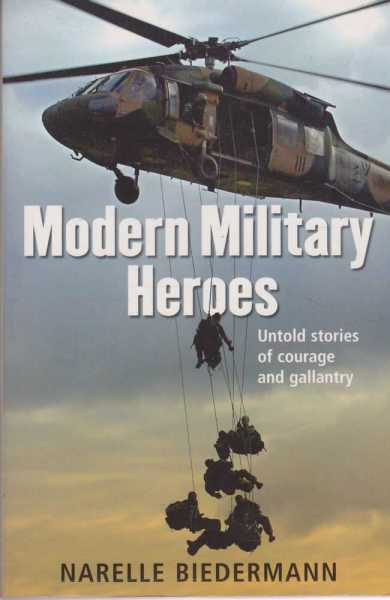 Modern Military Heroes - Untold Stories Of Courage And Gallantry, Narelle Biedermann