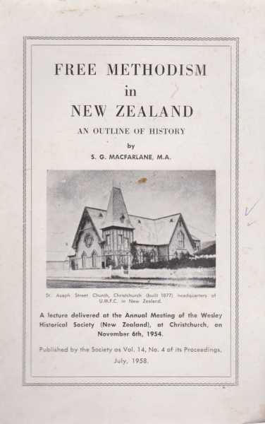 Free Methodism in New Zealand - An Outline of History, S. G. MacFarlane, M.A.