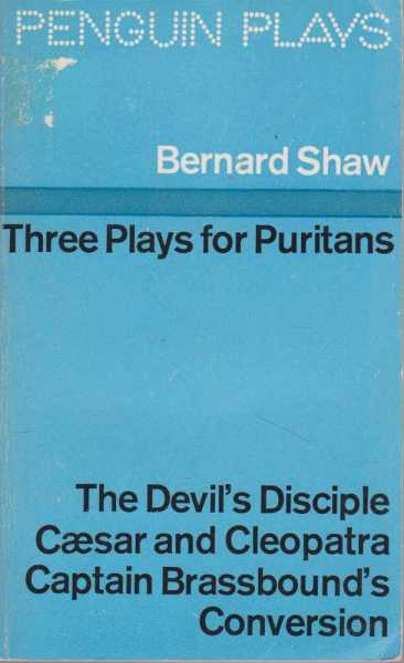 Three Plays for Puritans: The Devil's Disciple, Caesar and Cleopatra and Captain Brassbound's Conversion [Definitive Text], Bernard Shaw