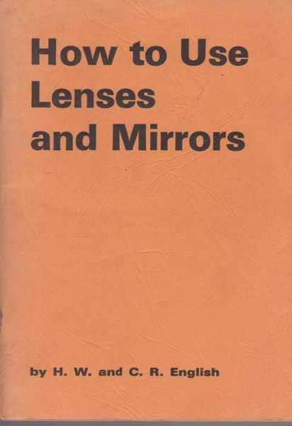 How to Use Lenses and Mirrors, H. W. And C. R. English