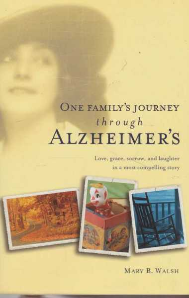 One Family's Journey Through Alzheimer's, Mary B. Walsh