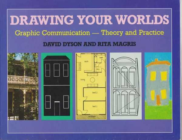 Drawing Your Worlds - Graphic Communication - Theory and Practice, David Dyson and Rita Magris