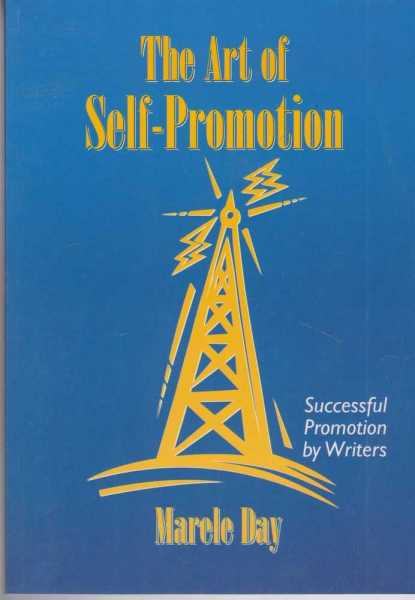 The Art of Self-Promotion - Successful Promotion by Writers, Marele Day