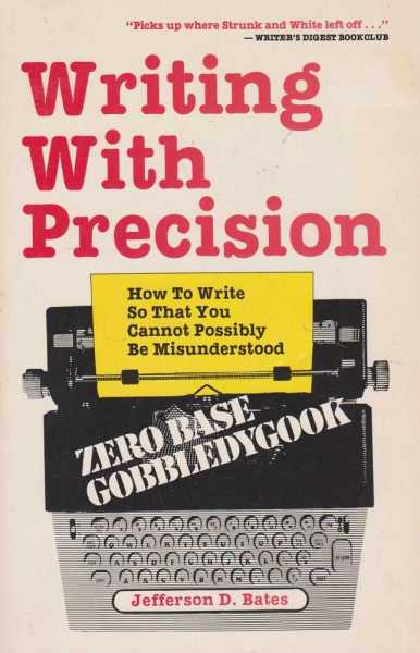 Writing With Precision - How To Write So That You Cannot Possibly Be Understood, Jefferson D. Bates