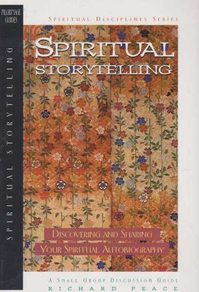 Spiritual Storytelling - Discovering and Sharing [Spiritual Discipline Series] Your Spiritual Autobiography, Richard Peace with Jennifer Howe Peace