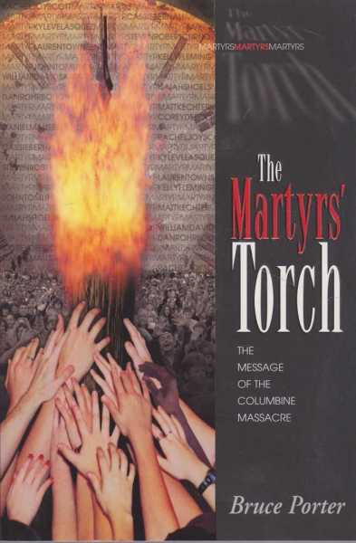 The Martyrs' Torch - The Message of the Columbine Massacre, Bruce Porter