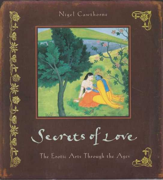 Secrets of Love - The Erotic Arts Through the Ages, Nigel Cawthorne
