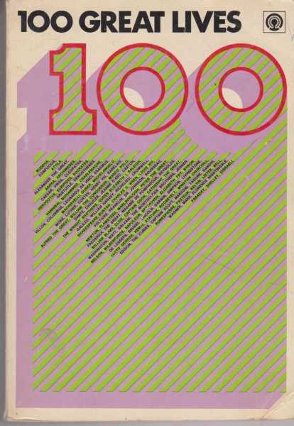 100 Great Lives - Revealing Biographies of Scientists and Inventors, leaders and Reformers, Writers and Poets, Artists and Musicians, Discoverers and Explorers, Soldiers and Statesmen, Great Women, Various Contributors