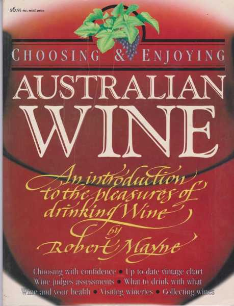 Choosing and Enjoying Australian Wine - An Introduction to the Pleasures of Drinking Wine, Robert Mayne
