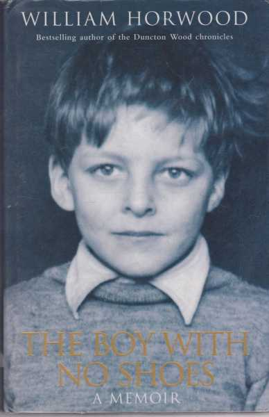 The Boy With No Shoes - A Memoir, William Horwood