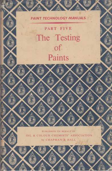 Paint Technology Manuals: Part Five: The Testing of Paints, C. J. A. Taylor, S. Marks [Editors]