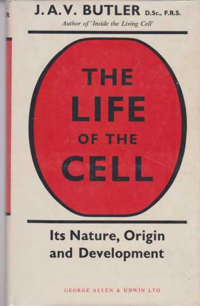 The Life of the Cell - Its Nature, Origin and Development, J. A. V. Butler