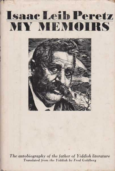 My Memoirs - The Autobiography of the Father of Yiddish Literature, Isaac Leib Peretz