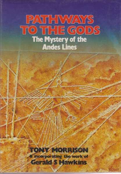Pathways to the Gods : The Mystery of the Andes Lines, Tony Morrison, & Incorporating the Work of Gerald S. Hawkins
