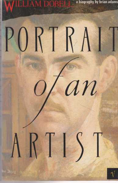 Portrait of an Artists - A Biography of Brian Adams, William Dobell
