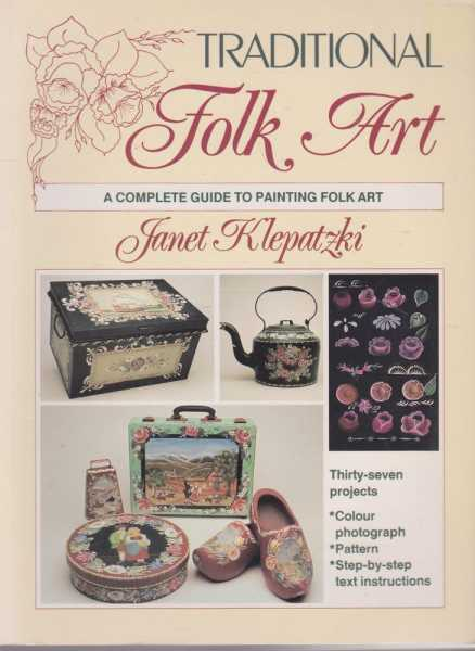 Traditional Folk Art - A Complete Guide to Painting Folk Art, Janet Klepatzki