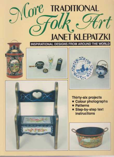 More Traditional Folk Art - Inspirational Designs from Around The World, Janet Klepatzki