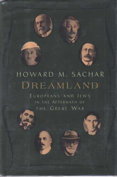 Dreamland - Europeans and Jews in the Aftermath of the Great War, Howard M. Sachar
