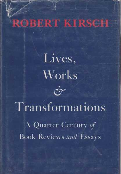 Lives, Works & Transformations - A Quarter Century of Book Reviews and Essays, Robert Kirsch
