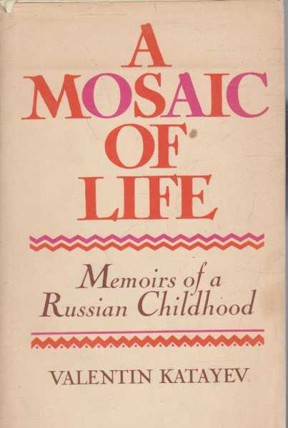 A Mosaic of Life or The Magic Horn of Oberon - Memoirs of a Russian Childhood, Valentin Katayev