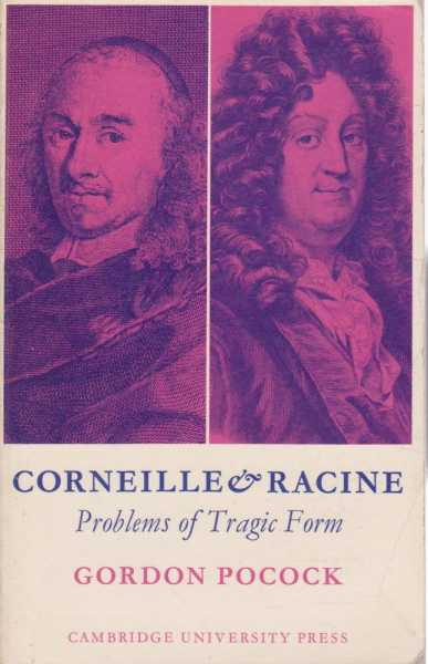 Corneille & Racine - Problems of Tragic Form, Gordon Pocock