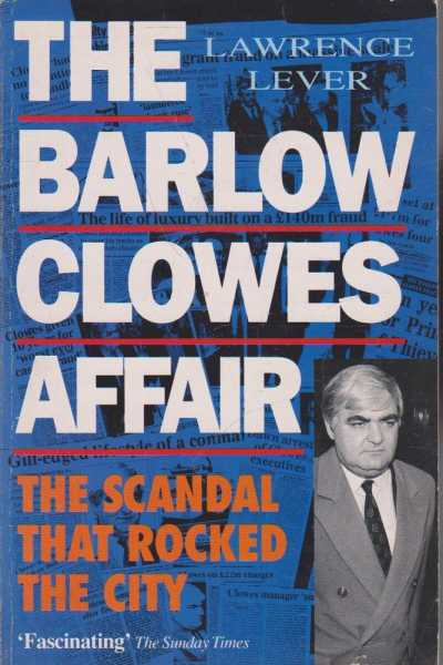 The Barlow Clowes Affair - The Scandal That Rocked The City, Lawrence Lever