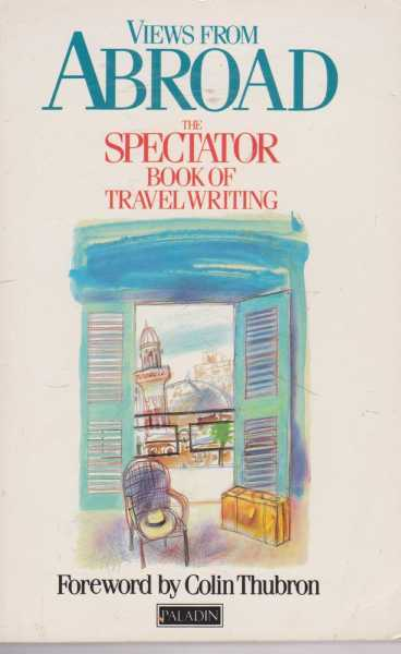 Views from Abroad - The Spectator Book of Travel Writing, Philip Marsden-Smedley and Jeffrey Klinke