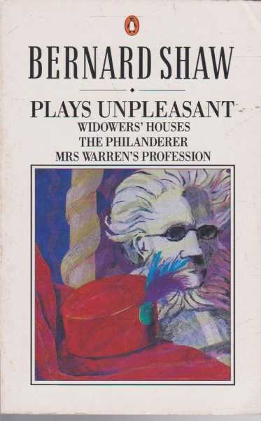Plays Unpleasant: Widower's Houses; The Phianderer; Mrs Warren's Profession, Bernard Shaw