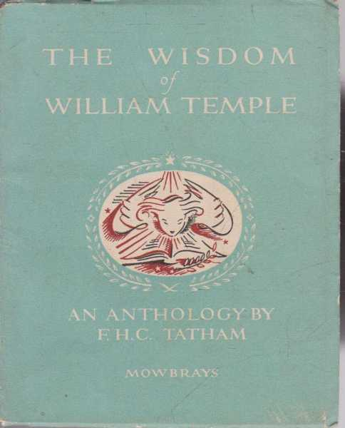 The Wisdom of William Temple, F.H.C. Tatham - Compiler