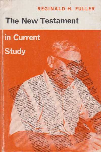 The New Testament in Current Study, Reginald H. Fuller