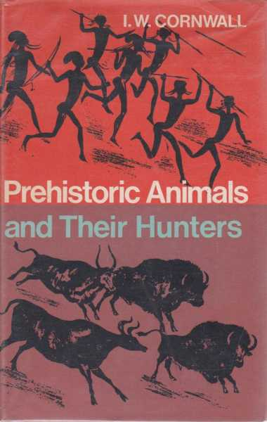 Prehistoric Animals and Their Hunters, I.W. Cornwall