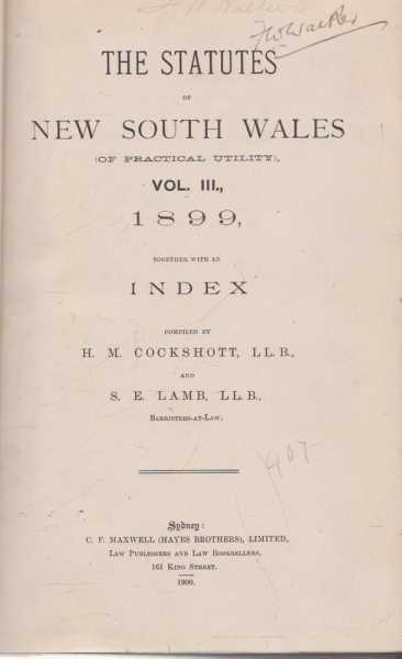 The Statutes of New South Wales (Of Practical Utility) Vol III 1899 Together with Indexes, H.M. Cockshott and S.E. Lamb