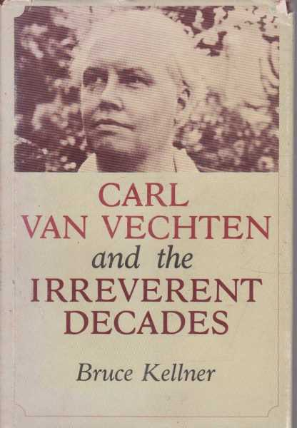 Carl van Vechten and the Irreverent Decades, Bruce Kellner