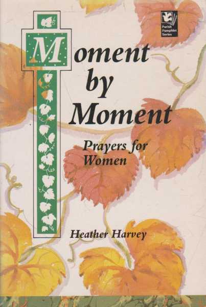 Moment by Moment - Prayers for Women, Heather Harvey