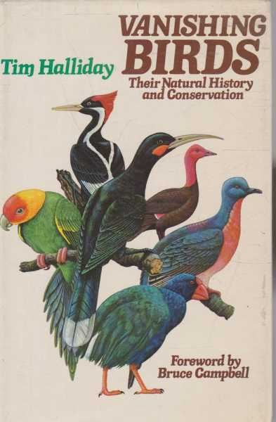 Vanishing Birds - Their Natural History and Conservation, Tim Halliday