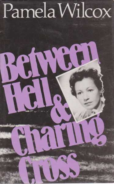Between Hell & Charing Cross, Pamela Wilcox