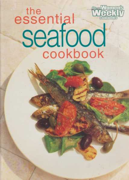 The Australian Women's Weekly Cookbooks - The Essential Seafood Cookbook, Pamela Clark