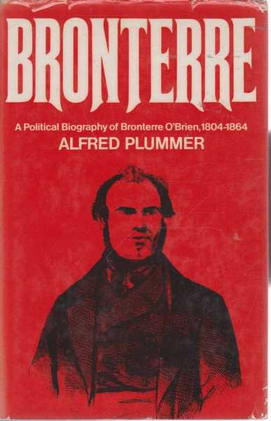 Bronterre - A Political Biography of Bronterre O'Brien, 1804-1864, Alfred Plummer