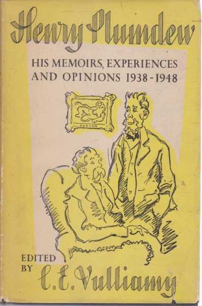 Henry Plumdew - His Memoirs, Experiences and Opinions 1938-1948, C.E. Vulliamy - Editor
