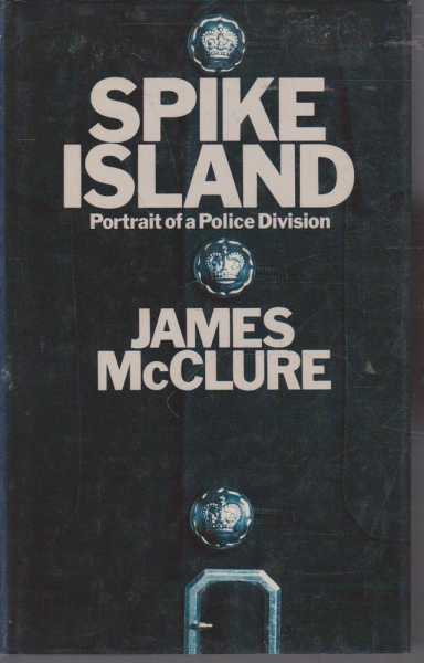 Spike Island - Portrait of a Police Division, James McClure