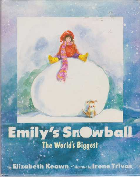 Emily's Snowball : The World's Biggest, Elizabeth Keown